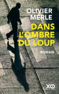 «Dans l'ombre du loup» d'Olivier Merle aux éditions XO